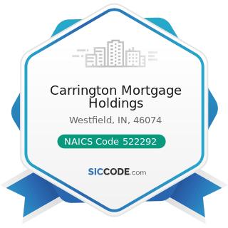 Carrington Mortgage Holdings - NAICS Code 522292 - Real Estate Credit