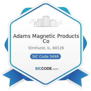Adams Magnetic Products Co - SIC Code 3499 - Fabricated Metal Products, Not Elsewhere Classified