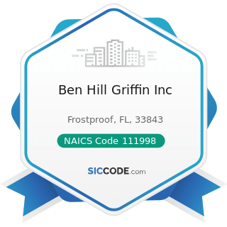 Ben Hill Griffin Inc - NAICS Code 111998 - All Other Miscellaneous Crop Farming