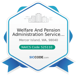 Welfare And Pension Administration Service Inc - NAICS Code 525110 - Pension Funds
