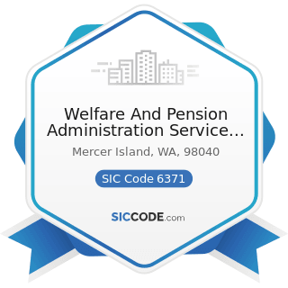 Welfare And Pension Administration Service Inc - SIC Code 6371 - Pension, Health, and Welfare...
