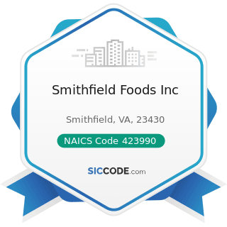 Smithfield Foods Inc - NAICS Code 423990 - Other Miscellaneous Durable Goods Merchant Wholesalers