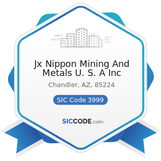 Jx Nippon Mining And Metals U. S. A Inc - SIC Code 3999 - Manufacturing Industries, Not...