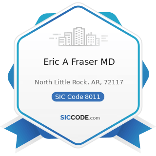 Eric A Fraser MD - SIC Code 8011 - Offices and Clinics of Doctors of Medicine