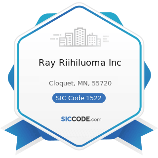 Ray Riihiluoma Inc - SIC Code 1522 - General Contractors-Residential Buildings, other than...