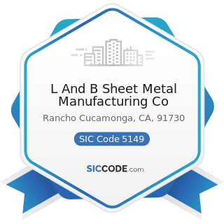 L And B Sheet Metal Manufacturing Co - SIC Code 5149 - Groceries and Related Products, Not...