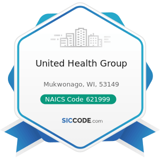 United Health Group - NAICS Code 621999 - All Other Miscellaneous Ambulatory Health Care Services
