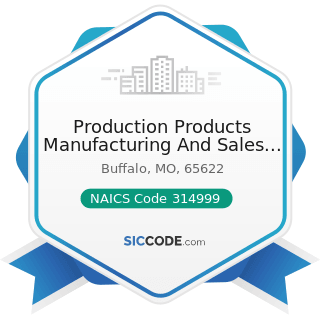 Production Products Manufacturing And Sales Co - NAICS Code 314999 - All Other Miscellaneous...
