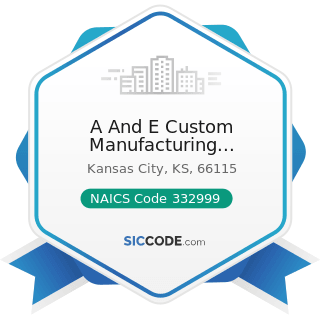 A And E Custom Manufacturing Technologies Inc - NAICS Code 332999 - All Other Miscellaneous...