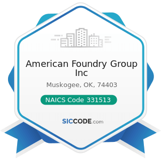 American Foundry Group Inc - NAICS Code 331513 - Steel Foundries (except Investment)