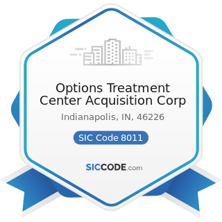 Options Treatment Center Acquisition Corp - SIC Code 8011 - Offices and Clinics of Doctors of...