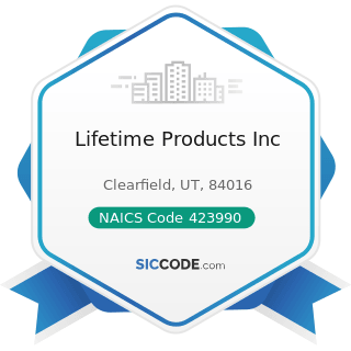 Lifetime Products Inc - NAICS Code 423990 - Other Miscellaneous Durable Goods Merchant...