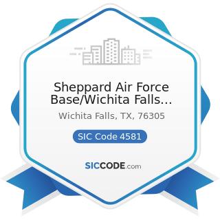 Sheppard Air Force Base/Wichita Falls Municipal Airport - SIC Code 4581 - Airports, Flying...