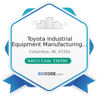 Toyota Industrial Equipment Manufacturing Inc - NAICS Code 336390 - Other Motor Vehicle Parts...