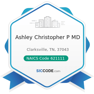 Ashley Christopher P MD - NAICS Code 621111 - Offices of Physicians (except Mental Health...