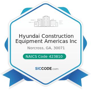Hyundai Construction Equipment Americas Inc - NAICS Code 423810 - Construction and Mining...