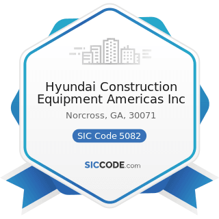 Hyundai Construction Equipment Americas Inc - SIC Code 5082 - Construction and Mining (except...