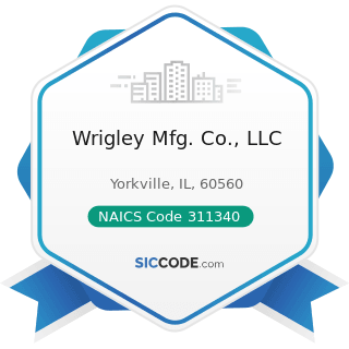 Wrigley Mfg. Co., LLC - NAICS Code 311340 - Nonchocolate Confectionery Manufacturing