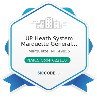 UP Heath System Marquette General Hospital - NAICS Code 622110 - General Medical and Surgical...