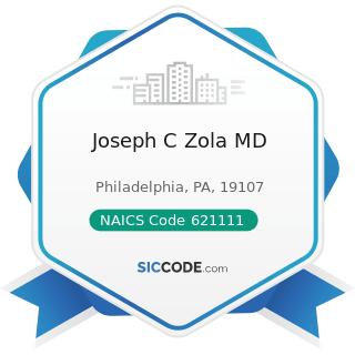 Joseph C Zola MD - NAICS Code 621111 - Offices of Physicians (except Mental Health Specialists)