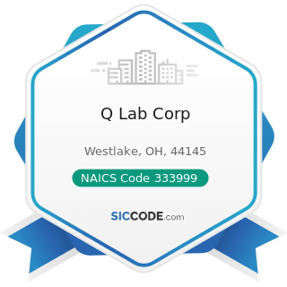 Q Lab Corp - NAICS Code 333999 - All Other Miscellaneous General Purpose Machinery Manufacturing