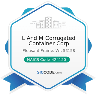 L And M Corrugated Container Corp - NAICS Code 424130 - Industrial and Personal Service Paper...