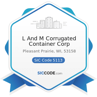 L And M Corrugated Container Corp - SIC Code 5113 - Industrial and Personal Service Paper