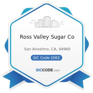 Ross Valley Sugar Co - SIC Code 2062 - Cane Sugar Refining