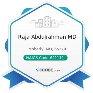 Raja Abdulrahman MD - NAICS Code 621111 - Offices of Physicians (except Mental Health...