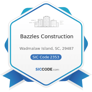 Bazzles Construction - SIC Code 2353 - Hats, Caps, and Millinery