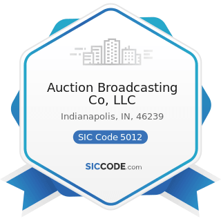 Auction Broadcasting Co, LLC - SIC Code 5012 - Automobiles and other Motor Vehicles