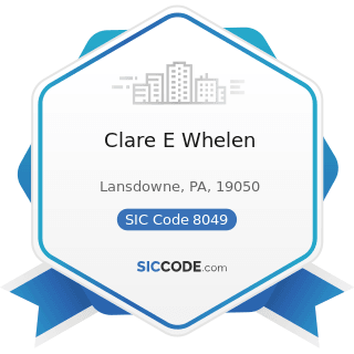 Clare E Whelen - SIC Code 8049 - Offices and Clinics of Health Practitioners, Not Elsewhere...