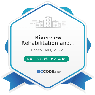 Riverview Rehabilitation and Health Center - NAICS Code 621498 - All Other Outpatient Care...