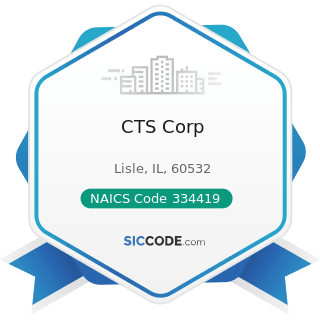 CTS Corp - NAICS Code 334419 - Other Electronic Component Manufacturing