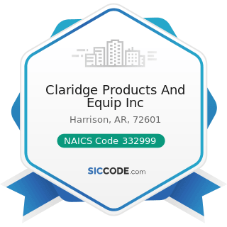 Claridge Products And Equip Inc - NAICS Code 332999 - All Other Miscellaneous Fabricated Metal...