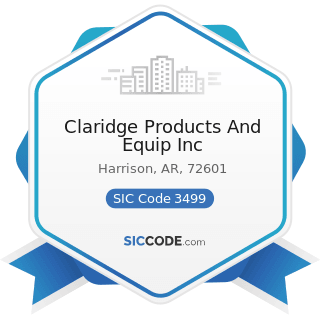 Claridge Products And Equip Inc - SIC Code 3499 - Fabricated Metal Products, Not Elsewhere...