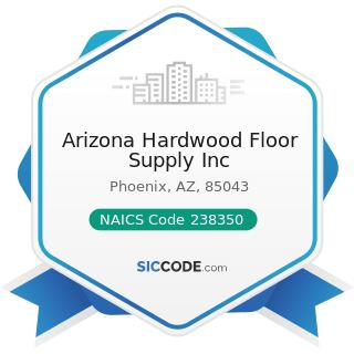 Arizona Hardwood Floor Supply Inc - NAICS Code 238350 - Finish Carpentry Contractors