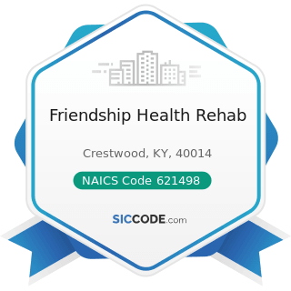 Friendship Health Rehab - NAICS Code 621498 - All Other Outpatient Care Centers