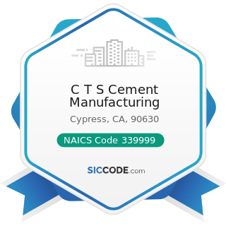 C T S Cement Manufacturing - NAICS Code 339999 - All Other Miscellaneous Manufacturing