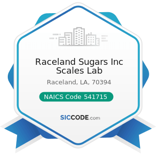 Raceland Sugars Inc Scales Lab - NAICS Code 541715 - Research and Development in the Physical,...