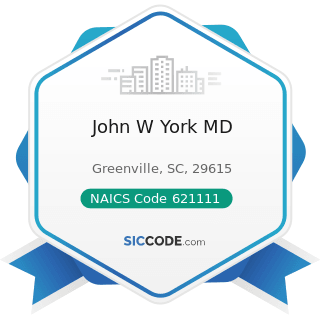 John W York MD - NAICS Code 621111 - Offices of Physicians (except Mental Health Specialists)