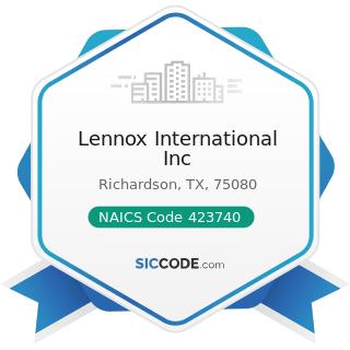 Lennox International Inc - NAICS Code 423740 - Refrigeration Equipment and Supplies Merchant...