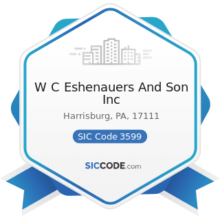 W C Eshenauers And Son Inc - SIC Code 3599 - Industrial and Commercial Machinery and Equipment,...