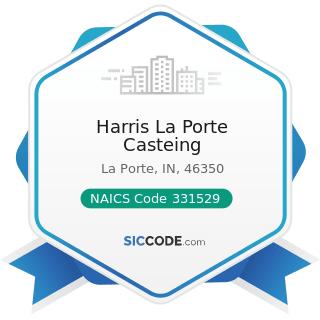 Harris La Porte Casteing - NAICS Code 331529 - Other Nonferrous Metal Foundries (except...