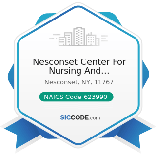 Nesconset Center For Nursing And Rehabilitation - NAICS Code 623990 - Other Residential Care...