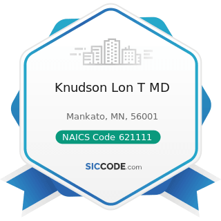 Knudson Lon T MD - NAICS Code 621111 - Offices of Physicians (except Mental Health Specialists)