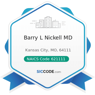 Barry L Nickell MD - NAICS Code 621111 - Offices of Physicians (except Mental Health Specialists)