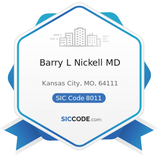 Barry L Nickell MD - SIC Code 8011 - Offices and Clinics of Doctors of Medicine