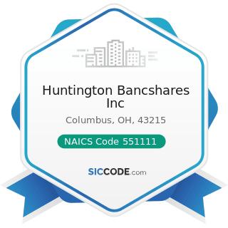 Huntington Bancshares Inc - NAICS Code 551111 - Offices of Bank Holding Companies
