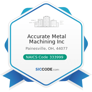 Accurate Metal Machining Inc - NAICS Code 333999 - All Other Miscellaneous General Purpose...